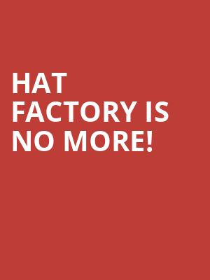 Hat Factory is no more