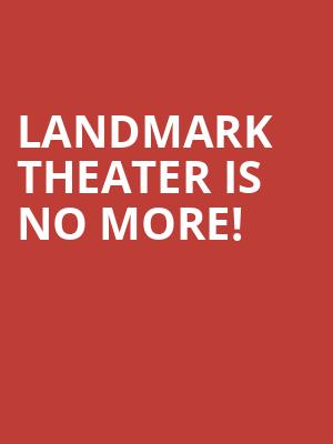 Landmark Theater is no more