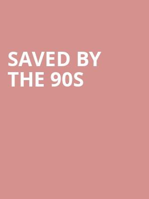 Saved By The 90s at The National